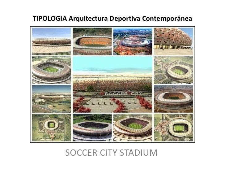 TIPOLOGIA Arquitectura Deportiva Contemporánea<br />SOCCER CITY STADIUM<br />