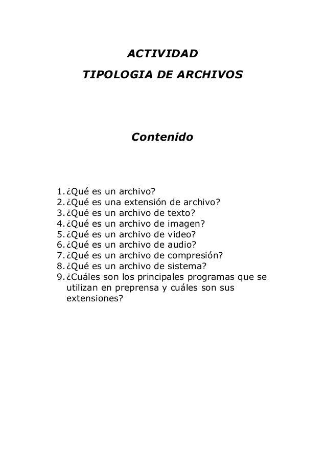 ACTIVIDAD TIPOLOGIA DE ARCHIVOS Contenido 1.¿Qué es un archivo? 2.¿Qué es una extensión de archivo? 3.¿Qué es un archivo d...