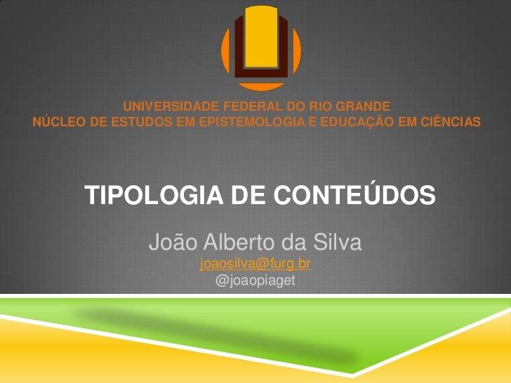 UNIVERSIDADE FEDERAL DO RIO GRANDENÚCLEO DE ESTUDOS EM EPISTEMOLOGIA E EDUCAÇÃO EM CIÊNCIAS      TIPOLOGIA DE CONTEÚDOS   ...
