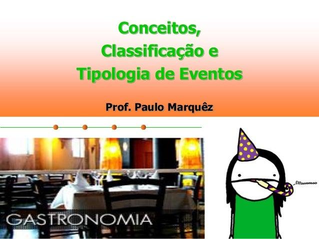 Conceitos, Classificação e Tipologia de Eventos Prof. Paulo Marquêz