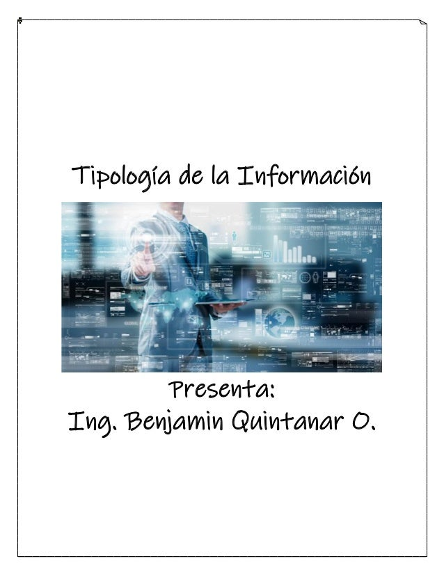 Tipología de la Información Presenta: Ing. Benjamin Quintanar O.