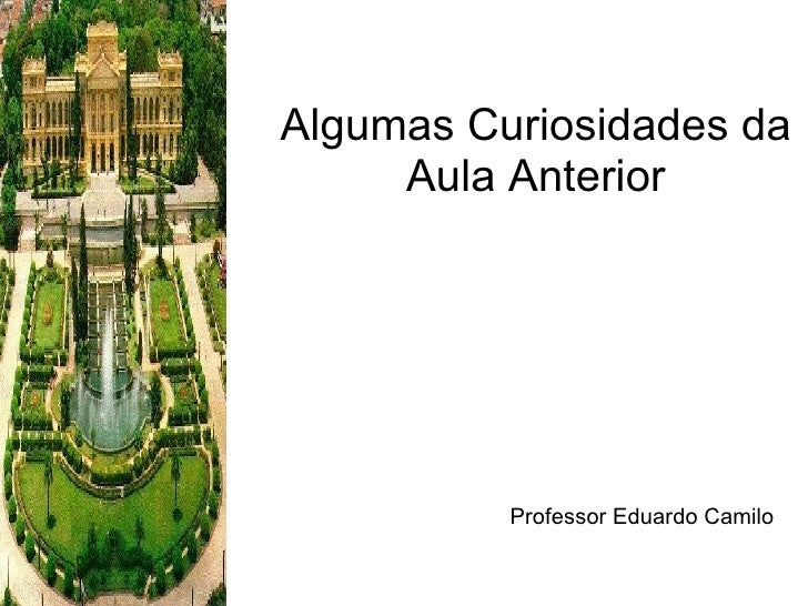 Algumas Curiosidades da Aula Anterior Professor Eduardo Camilo