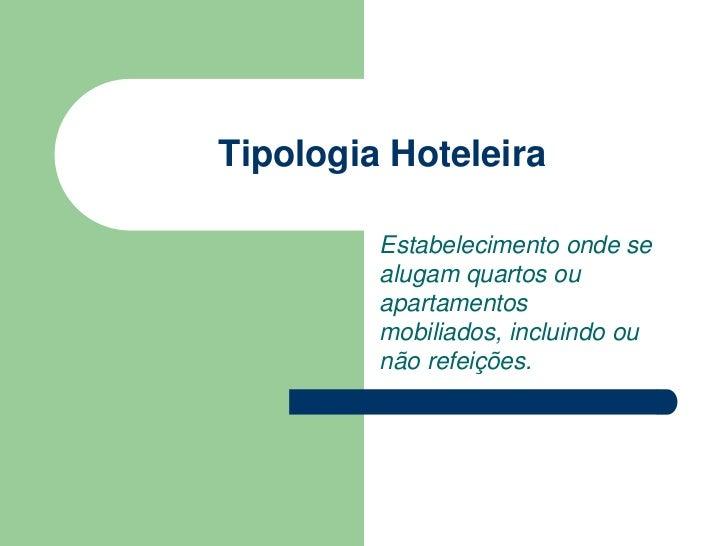 Tipologia Hoteleira         Estabelecimento onde se         alugam quartos ou         apartamentos         mobiliados, inc...