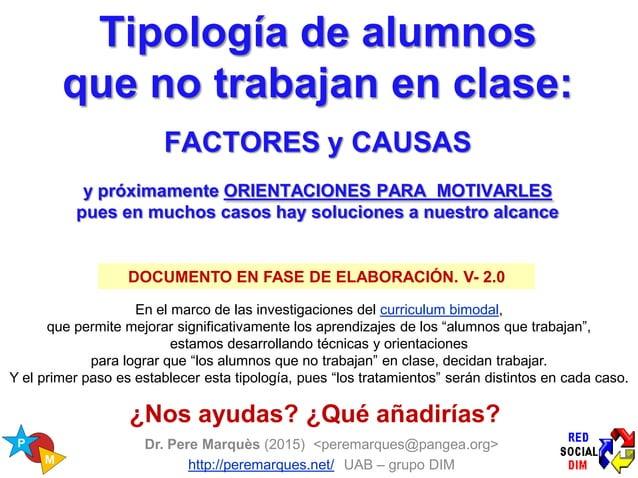 Tipología de alumnos que no trabajan en clase: FACTORES y CAUSAS y ORIENTACIONES PARA MOTIVARLES En el marco de las invest...
