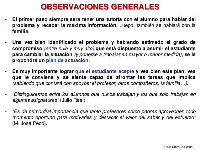 OBSERVACIONES GENERALES - El primer paso siempre será tener una tutoría con el alumno para hablar del problema y recabar l...