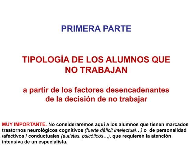 PRIMERA PARTE TIPOLOGÍA DE LOS ALUMNOS QUE NO TRABAJAN a partir de los factores desencadenantes de la decisión de no traba...