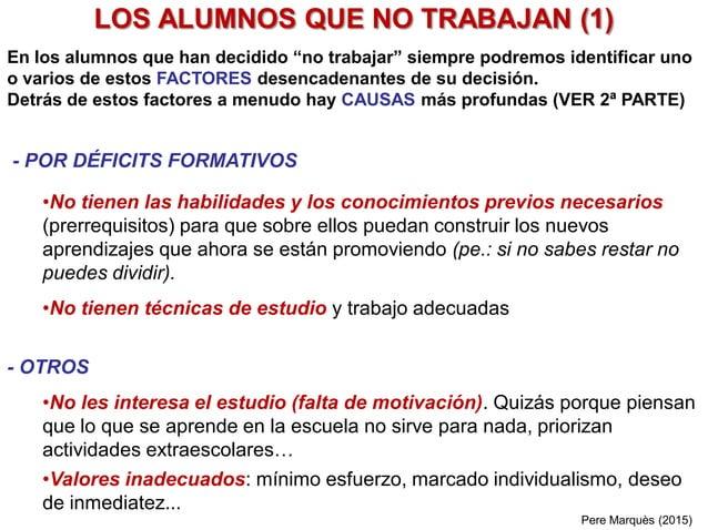 LOS ALUMNOS QUE NO TRABAJAN (1) - POR DÉFICITS FORMATIVOS •No tienen las habilidades y los conocimientos previos necesario...