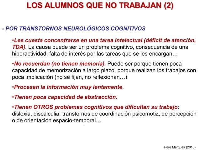 LOS ALUMNOS QUE NO TRABAJAN (2) - POR TRASTORNOS NEUROLÓGICOS COGNITIVOS •Les cuesta concentrarse en una tarea intelectual...