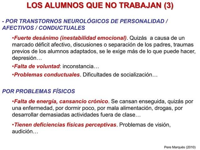 LOS ALUMNOS QUE NO TRABAJAN (3) - POR TRASTORNOS NEUROLÓGICOS DE PERSONALIDAD / AFECTIVOS / CONDUCTUALES •Fuerte desánimo ...