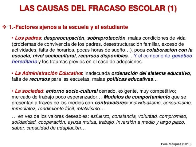 LAS CAUSAS DEL FRACASO ESCOLAR (1)  1.-Factores ajenos a la escuela y al estudiante • Los padres: despreocupación, sobrep...