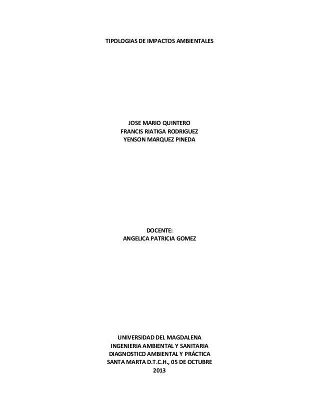 TIPOLOGIAS DE IMPACTOS AMBIENTALES  JOSE MARIO QUINTERO FRANCIS RIATIGA RODRIGUEZ YENSON MARQUEZ PINEDA  DOCENTE: ANGELICA...