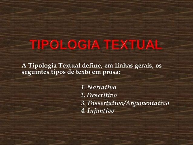 A Tipologia Textual define, em linhas gerais, os seguintes tipos de texto em prosa: 1. Narrativo 2. Descritivo 3. Disserta...