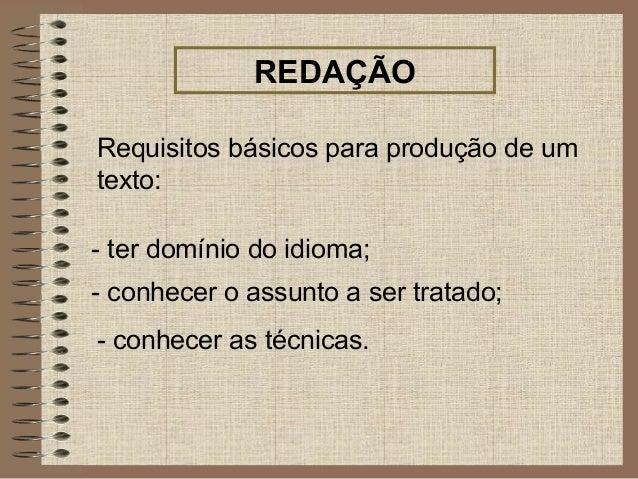 REDAÇÃO Requisitos básicos para produção de um texto: - ter domínio do idioma; - conhecer o assunto a ser tratado; - conhe...