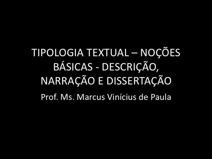 TIPOLOGIA TEXTUAL – NOÇÕES    BÁSICAS - DESCRIÇÃO,  NARRAÇÃO E DISSERTAÇÃO Prof. Ms. Marcus Vinícius de Paula