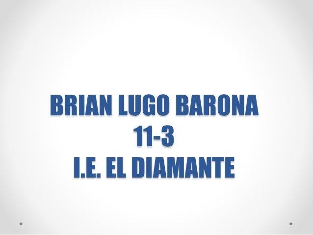 BRIAN LUGO BARONA 11-3 I.E. EL DIAMANTE