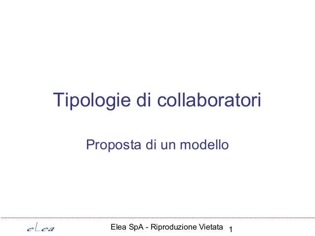 Elea SpA - Riproduzione Vietata 1 Tipologie di collaboratori Proposta di un modello