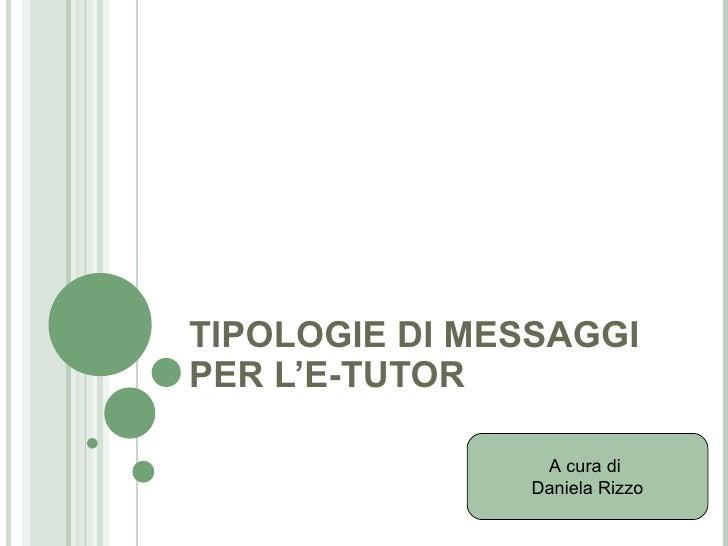 TIPOLOGIE DI MESSAGGI PER L'E-TUTOR A cura di  Daniela Rizzo
