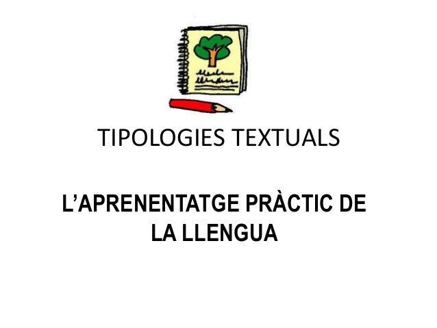 TIPOLOGIES TEXTUALS  L'APRENENTATGE PRÀCTIC DE  LA LLENGUA