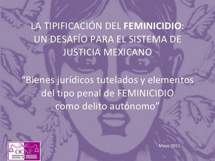 """LA TIPIFICACIÓN DEL  FEMINICIDIO : UN DESAFÍO PARA EL SISTEMA DE JUSTICIA MEXICANO """"Bienes jurídicos tutelados y elementos..."""