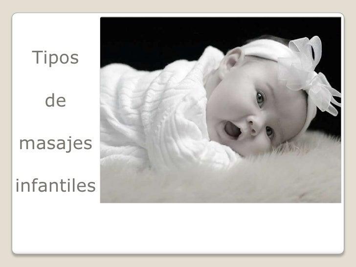 Tiposdemasajesinfantiles<br />Realizado por: Paula Aguirre Maeztu<br />