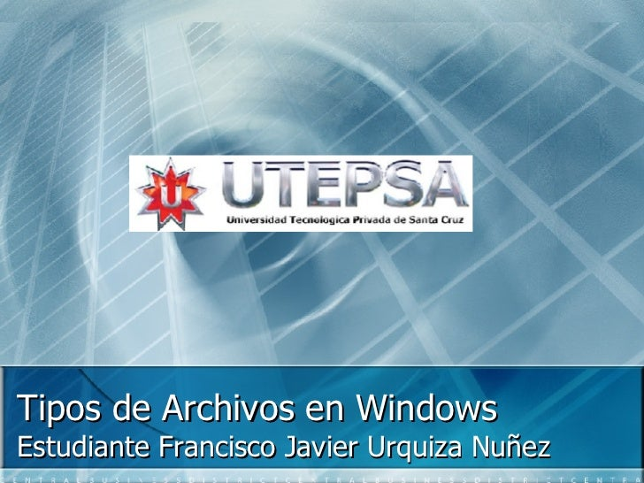 Tipos de Archivos en Windows Estudiante Francisco Javier Urquiza Nuñez