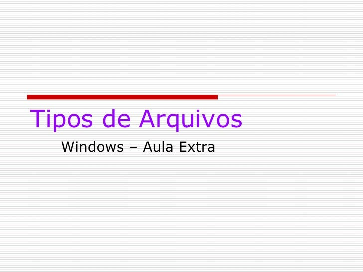 Tipos de Arquivos Windows – Aula Extra