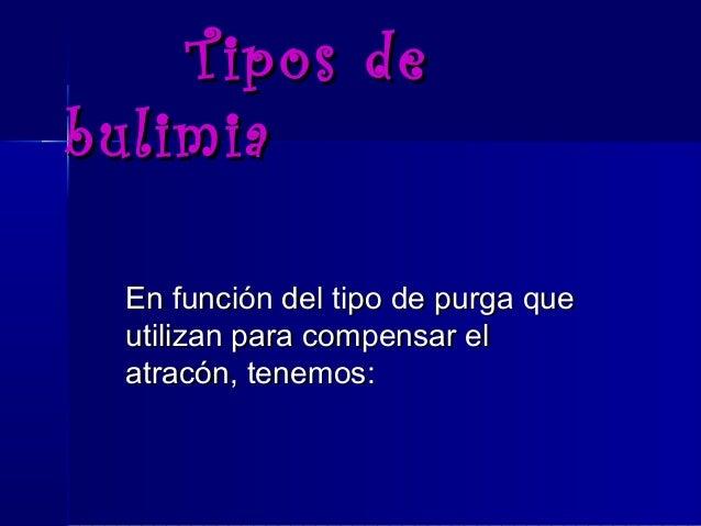 Tipos deTipos de bulimiabulimia En función del tipo de purga queEn función del tipo de purga que utilizan para compensar e...