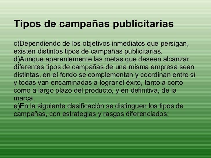 <ul><li>Tipos de campañas publicitarias </li></ul><ul><li>Dependiendo de los objetivos inmediatos que persigan, existen di...