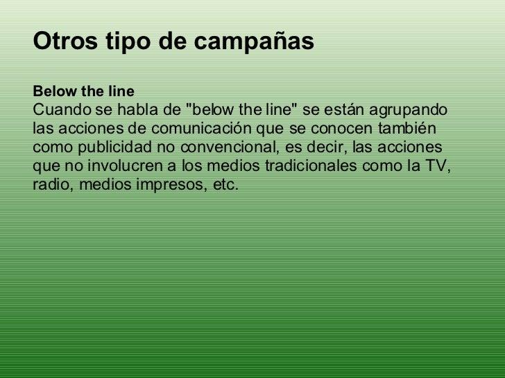 """Otros tipo de campañas Below the line Cuando se habla de """"below the line"""" se están agrupando las acciones de com..."""