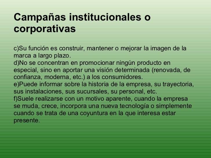 <ul><li>Campañas institucionales o corporativas </li></ul><ul><li>Su función es construir, mantener o mejorar la imagen de...