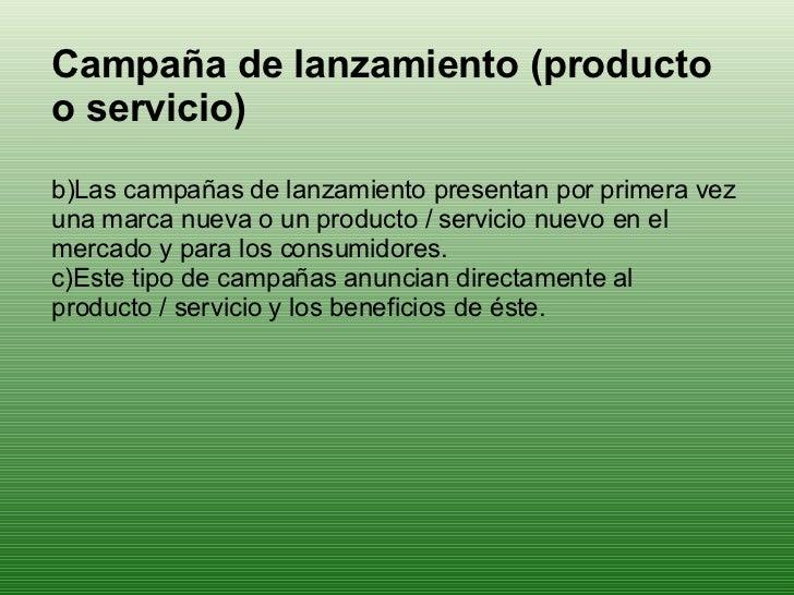<ul><li>Campaña de lanzamiento (producto o servicio) </li></ul><ul><li>Las campañas de lanzamiento presentan por primera v...