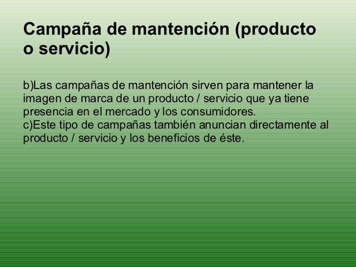 <ul><li>Campaña de mantención (producto o servicio) </li></ul><ul><li>Las campañas de mantención sirven para mantener la i...