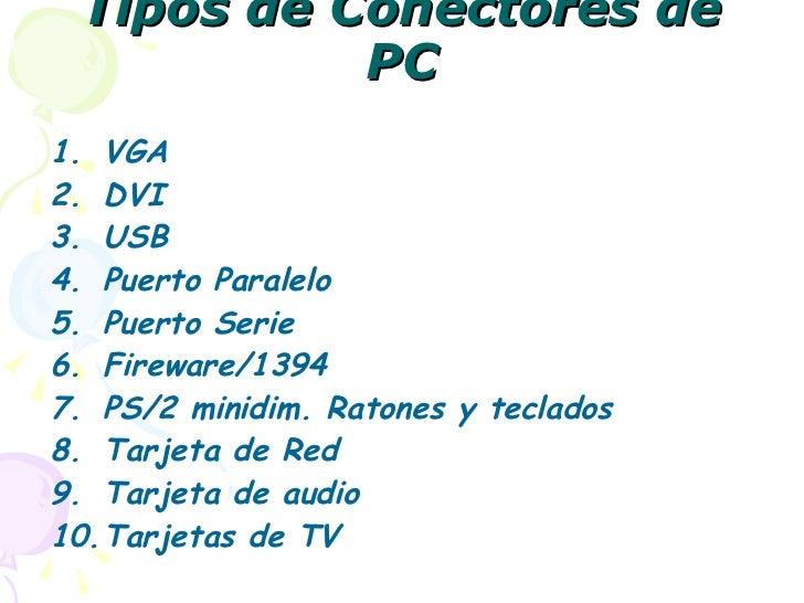 Tipos de Conectores de PC <ul><li>VGA </li></ul><ul><li>DVI </li></ul><ul><li>USB </li></ul><ul><li>Puerto Paralelo </li><...