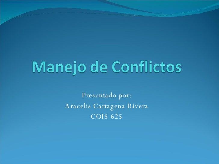 Presentado por: Aracelis Cartagena Rivera COIS 625