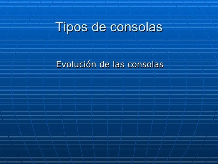 Tipos de consolas Evolución de las consolas