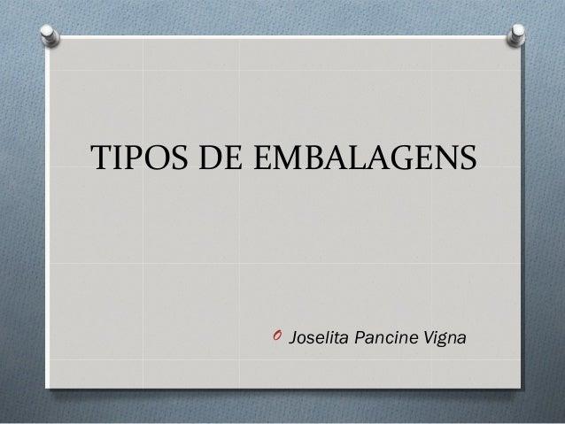 TIPOS DE EMBALAGENS  O Joselita Pancine Vigna