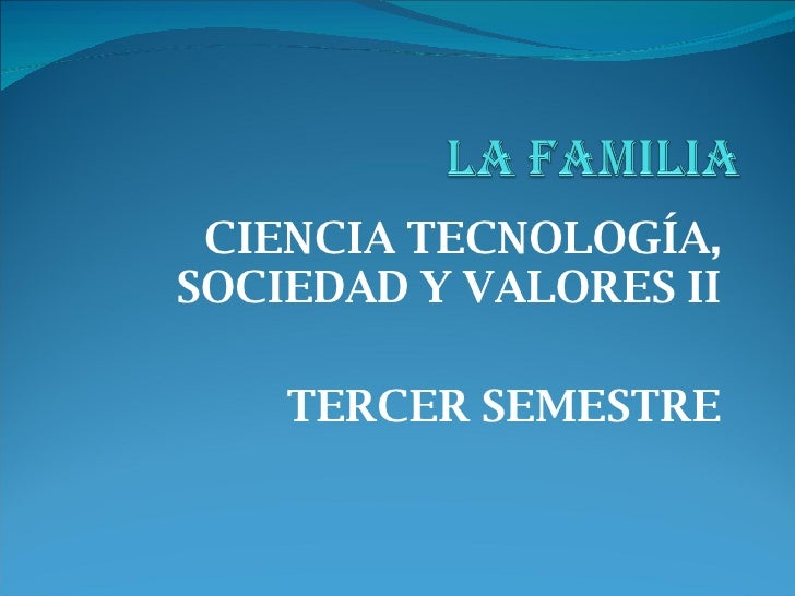CIENCIA TECNOLOGÍA, SOCIEDAD Y VALORES II TERCER SEMESTRE