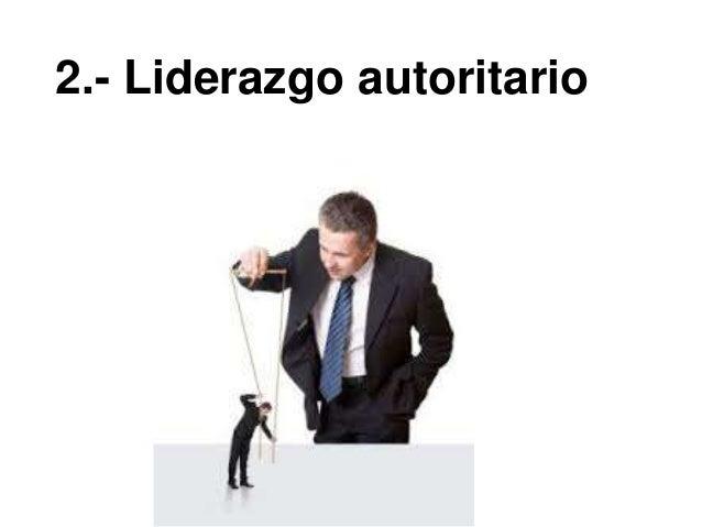•Estilo de liderazgo en el que hay claramente un líder que manda y gobierna al grupo, que son subordinados a él Liderazgo ...