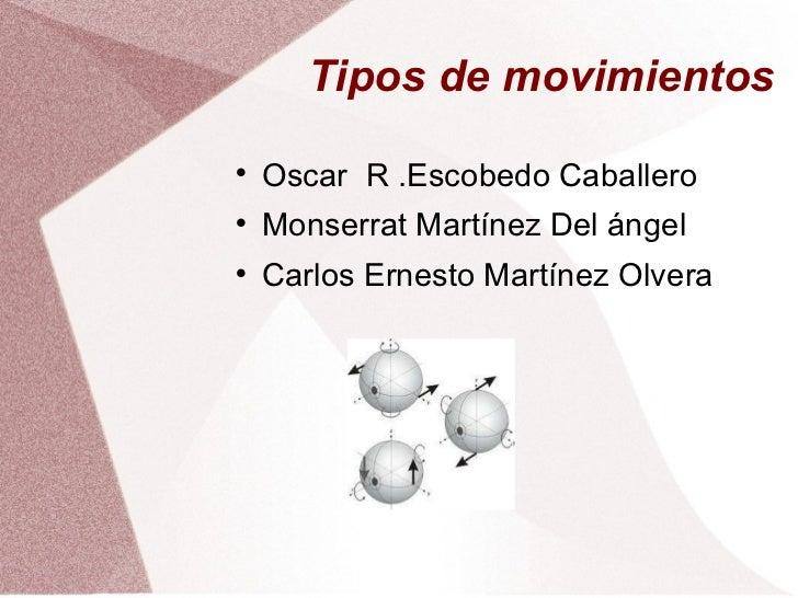 Tipos de movimientos <ul><li>Oscar  R .Escobedo Caballero </li></ul><ul><li>Monserrat Martínez Del ángel </li></ul><ul><li...