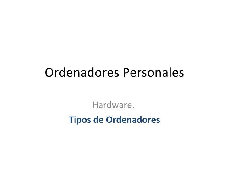 Ordenadores Personales Hardware.  Tipos de Ordenadores