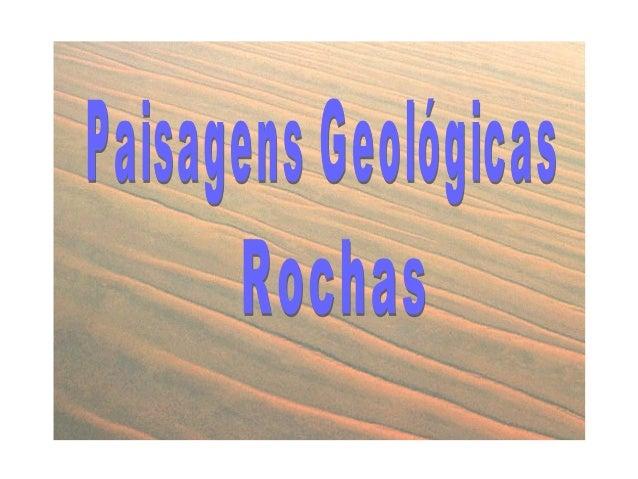 Paisagem geológica  Aspecto característico apresentado por uma determinada região onde predomina determinado tipo de rocha...