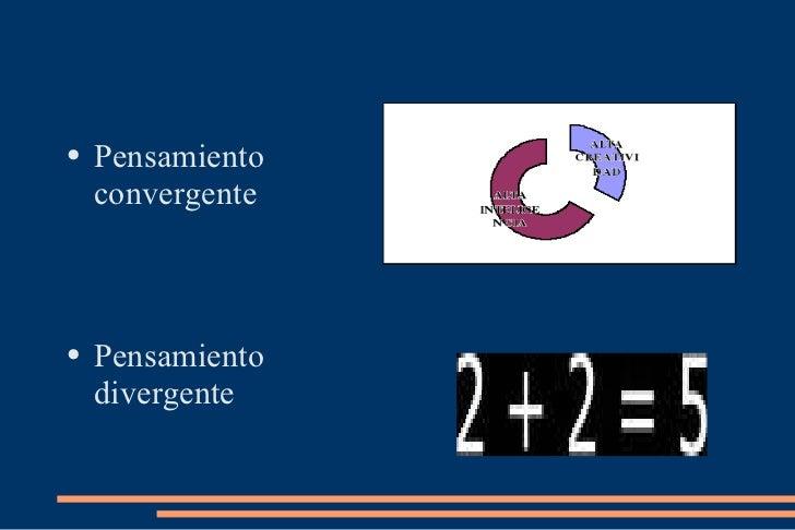 <ul><li>Pensamiento convergente </li></ul><ul><li>Pensamiento divergente </li></ul>