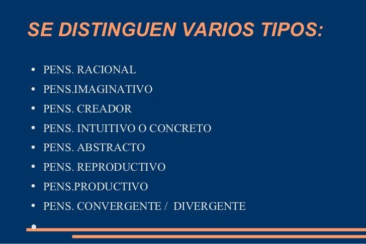 SE DISTINGUEN VARIOS TIPOS: <ul><li>PENS. RACIONAL </li></ul><ul><li>PENS.IMAGINATIVO </li></ul><ul><li>PENS. CREADOR </li...