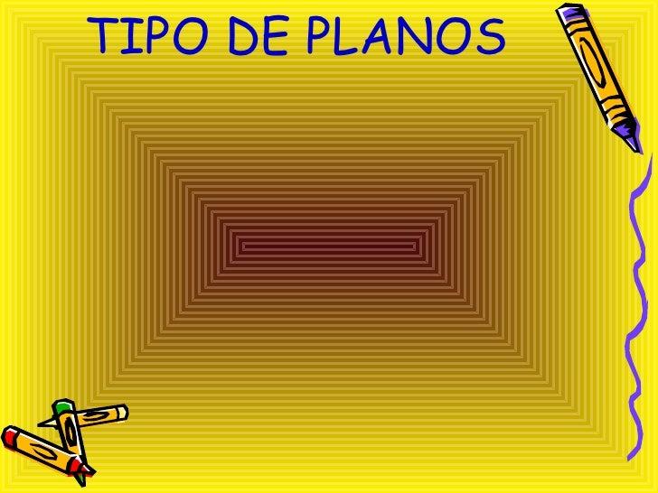 TIPO DE PLANOS