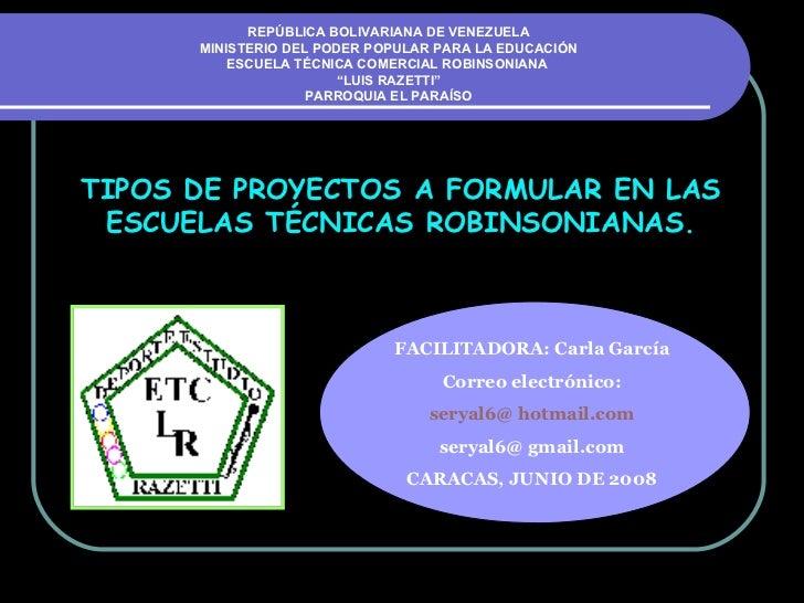 FACILITADORA: Carla García Correo electrónico: seryal6@ hotmail.com   seryal6@ gmail.com CARACAS, JUNIO DE 2008 TIPOS DE P...