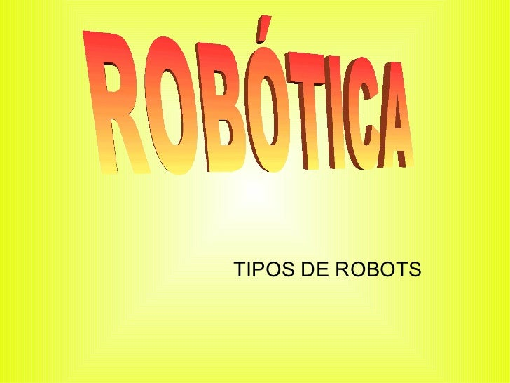 TIPOS DE ROBOTS ROBÓTICA
