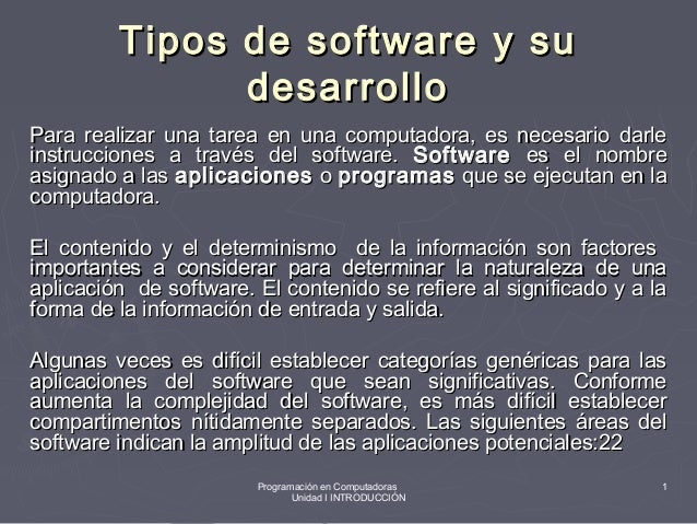 Programación en Computadoras Unidad I INTRODUCCIÓN 1 Tipos de software y suTipos de software y su desarrollodesarrollo Par...