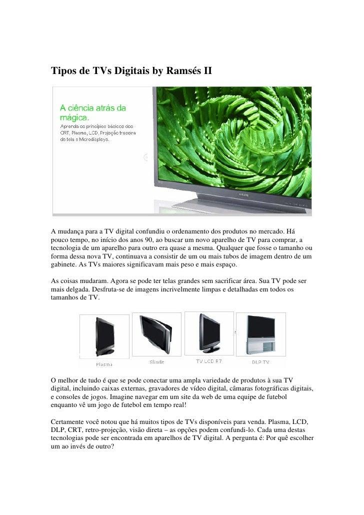 Tipos de TVs Digitais by Ramsés II     A mudança para a TV digital confundiu o ordenamento dos produtos no mercado. Há pou...