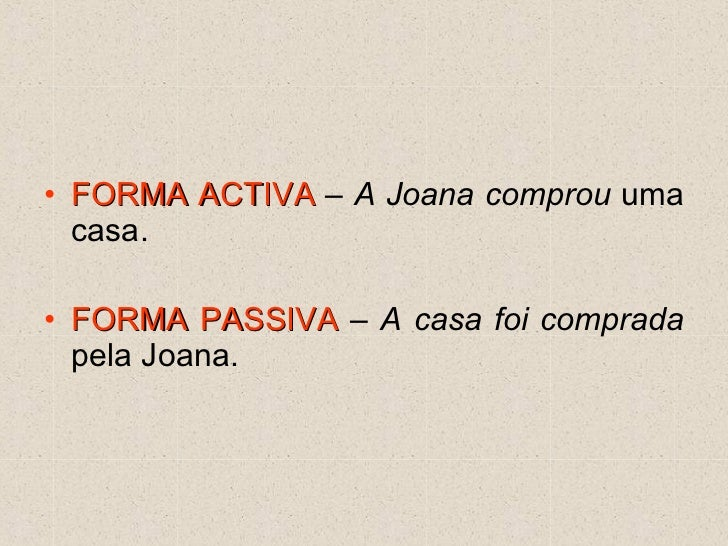 <ul><li>FORMA ACTIVA  –  A Joana comprou  uma casa. </li></ul><ul><li>FORMA PASSIVA  –  A casa foi comprada  pela Joana. <...