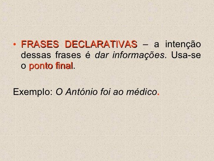 <ul><li>FRASES DECLARATIVAS  – a intenção dessas frases é  dar informações . Usa-se o  ponto final .  </li></ul><ul><li>Ex...